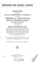 Petroleum for National Defense, Hearings Before the Special Subcommittee on Petroleum of ... , 80-2 Pursuant to H. Res. 141 and H. Res. 447 ... , January 19 ... March 22, 1948