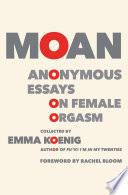 Moan  : Anonymous Essays on Female Orgasm