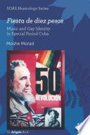 Fiesta de diez pesos  Music and Gay Identity in Special Period Cuba