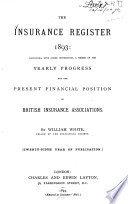 The Insurance Register Life Containing A Record Of The Yearly Progress And The Present Financial Position Of British Life Assurance Associations