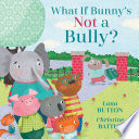 link to What if Bunny's not a bully? in the TCC library catalog