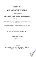 Memoirs and Correspondence of Richard Marquess Wellesley, Comprising Numerous Letters and Documents, Now First Published from Original Mss