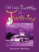 Old Lady Sweetly Is Twenty