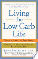 """Living the Low Carb Life: From Atkins to the Zone: Choosing the Diet That's Right for You"" by Jonny Bowden"