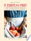 """""""It Starts with Fruit: Simple Techniques and Delicious Recipes for Jams, Marmalades, and Preserves"""" by Jordan Champagne"""