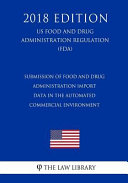 Submission Of Food And Drug Administration Import Data In The Automated Commercial Environment Us Food And Drug Administration Regulation Fda 2018 Edition  Book PDF