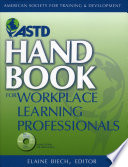 """ASTD Handbook for Workplace Learning Professionals"" by Elaine Biech"