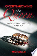 Book cover for OVERTHROWING THE QUEEN telling stories of welfare in america.
