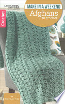 Make in a Weekend Afghans to Crochet