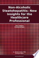 Non Alcoholic Steatohepatitis  New Insights for the Healthcare Professional  2011 Edition