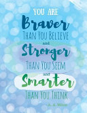 Ruled Journal  You Are Braver Than You Believe and Stronger Than You Seem and Smarter Than You Think   A  A  Milne
