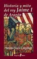 Historia y mito del rey Jaime I de Aragón