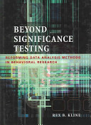 Beyond Significance Testing  Reforming Data Analysis Methods in Behavioral Research Book