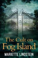The Cult of Fog Island (the Cult of Fog Island Trilogy, Book 1)