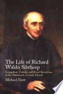 The Life of Richard Waldo Sibthorp