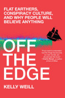 Book cover for Off the edge Flat earthers, conspiracy culture, and why people will believe anything.
