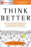 Think Better An Innovator S Guide To Productive Thinking