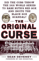 The Original Curse: Did the Cubs Throw the 1918 World Series to Babe Ruth's Red Sox and Incite the Black Sox Scandal? [Pdf/ePub] eBook