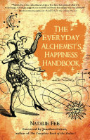The Everyday Alchemist s Happiness Handbook