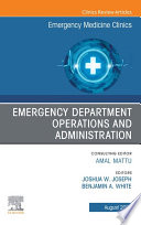 Emergency Department Operations and Administration  An Issue of Emergency Medicine Clinics of North America  E Book