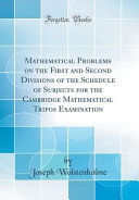 Mathematical Problems On The First And Second Divisions Of The Schedule Of Subjects For The Cambridge Mathematical Tripos Examination Classic Reprint