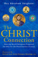 Christ Connection: How the World Religions Prepared the Way for the ...