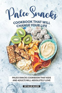 Paleo Snacks Cookbook That Will Change Your Life
