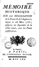 Mémoire historique sur la négociation de la France et de l'Angleterre, depuis le 26 mars 1761 jusqu'au 20 septembre de la même année, avec les pièces justificatives [Signé Par ordre du roy le duc de Choiseul, , publ. par J. F. de Bastide]
