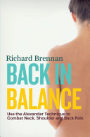Back in Balance  Use the Alexander Technique to Combat Neck  Shoulder and Back Pain