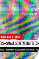 Small Screen  Big Feels