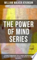 The Power Of Mind Series The Power Of Concentration The Key To Mental Power Development And Efficiency Thought Force In Business And Everyday Life The Inner Consciousness  Book PDF