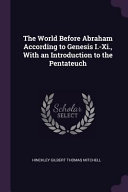 The World Before Abraham According To Genesis I Xi With An Introduction To The Pentateuch