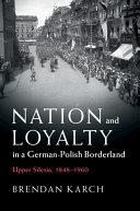 Nation and Loyalty in a German Polish Borderland