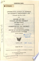Affirmative Action In District Government Employment Act Council Act No 1 87 And Report Of The Council Of The District Of Columbia As Referred To The Committee On The District Of Columbia House Of Representatives Ninety Fourth Congress Second Session
