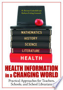Health Information In A Changing World Practical Approaches For Teachers Schools And School Librarians