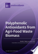 Polyphenolic Antioxidants From Agri Food Waste Biomass Book PDF