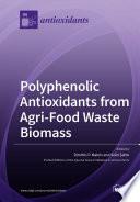 Polyphenolic Antioxidants from Agri Food Waste Biomass