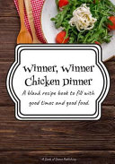 Winner  Winner Chicken Dinner  A Blank Recipe Book to Fill with Good Times and Good Food