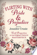 Flirting With Pride And Prejudice  : Fresh Perspectives On The Original Chick Lit Masterpiece