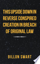 This Upside Down in Reverse Conspired Creation in Breach of Original Law