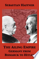 The Ailing Empire  Germany from Bismarck to Hitler
