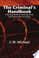 The Criminal s Handbook  A Practical Guide to Surviving Arrest and Incarceration in Canada
