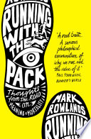 """""""Running with the Pack: Thoughts From the Road on Meaning and Mortality"""" by Mark Rowlands"""