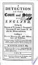A Detection of the Court and State of England, During the Reigns of K. James I. Charles I. Charles II. and James II. As Also the Inter-regnum