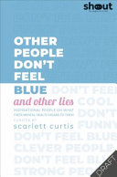 It s Not Ok to Feel Blue  and Other Lies   Inspirational People Open Upabout Their Mental Health
