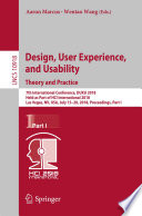 """""""Design, User Experience, and Usability: Theory and Practice: 7th International Conference, DUXU 2018, Held as Part of HCI International 2018, Las Vegas, NV, USA, July 15-20, 2018, Proceedings, Part I"""" by Aaron Marcus, Wentao Wang"""