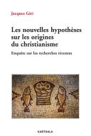 Les nouvelles hypothèses sur les origines du christianisme. Enquête sur les recherches récentes Pdf/ePub eBook