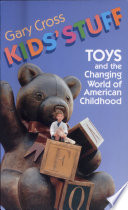 """""""Kids' Stuff: Toys and the Changing World of American Childhood"""" by Gary S. Cross"""