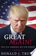 Donald J. Trump: Great again!  : Wie ich Amerika retten werde