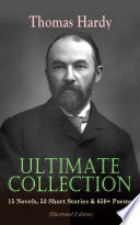 THOMAS HARDY Ultimate Collection  15 Novels  53 Short Stories   650  Poems  Illustrated Edition